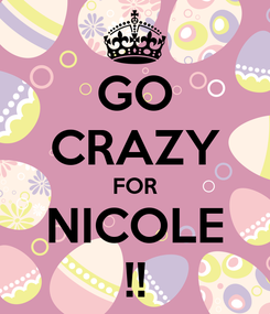 Poster: GO CRAZY FOR NICOLE !!