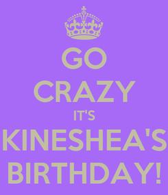 Poster: GO CRAZY IT'S KINESHEA'S BIRTHDAY!