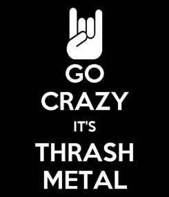 Poster: GO CRAZY IT'S THRASH METAL
