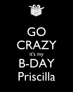 Poster: GO CRAZY it's my B-DAY Priscilla