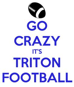 Poster: GO CRAZY IT'S TRITON FOOTBALL