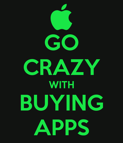 Poster: GO CRAZY WITH BUYING APPS
