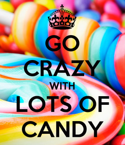 Poster: GO CRAZY WITH LOTS OF CANDY