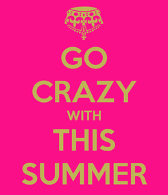 Poster: GO CRAZY WITH THIS SUMMER