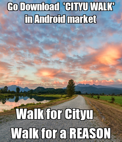 Poster: Go Download  'CITYU WALK' in Android market Walk for Cityu      Walk for a REASON