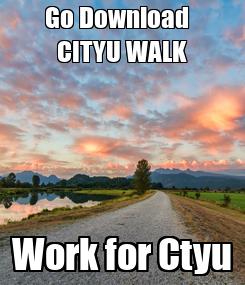 Poster: Go Download   CITYU WALK Work for Ctyu
