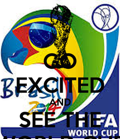 Poster: GO EXCITED AND SEE THE WORLD CUP
