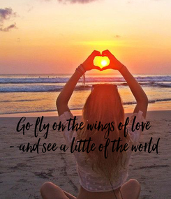 Poster:    Go fly on the wings of love - and see a little of the world