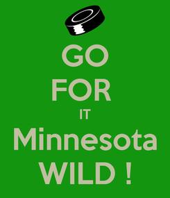 Poster: GO FOR  IT Minnesota WILD !