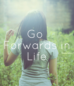 Poster: Go  Forwards in Life