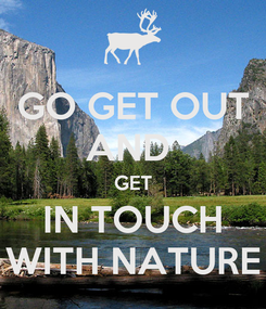 Poster: GO GET OUT AND  GET IN TOUCH WITH NATURE