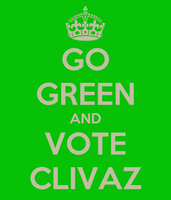 Poster: GO GREEN AND VOTE CLIVAZ
