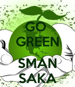 Poster: GO  GREEN  SMAN SAKA