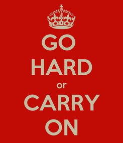 Poster: GO  HARD or CARRY ON