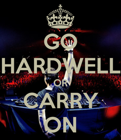 Poster: GO HARDWELL OR CARRY ON