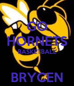 Poster: GO HORNETS BASKETBALL  BRYCEN