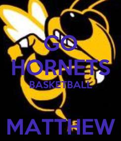 Poster: GO HORNETS BASKETBALL  MATTHEW