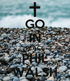 Poster: GO IN PEACE PHIL WALSH
