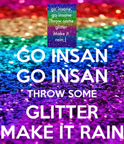 Poster: GO INSAN GO INSAN THROW SOME GLITTER MAKE IT RAIN