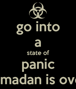 Poster: go into a state of panic ramadan is over