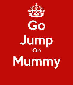 Poster: Go Jump On Mummy