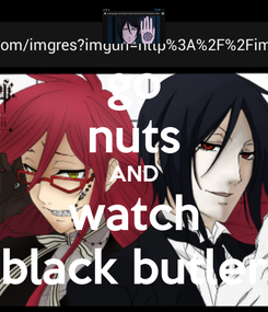 Poster: go nuts AND watch black butler