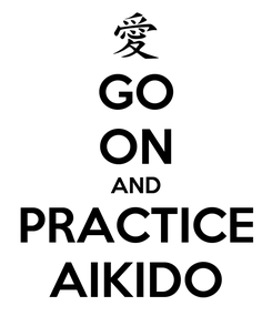 Poster: GO ON AND PRACTICE AIKIDO