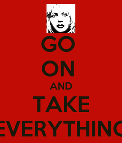 Poster: GO  ON  AND TAKE EVERYTHING
