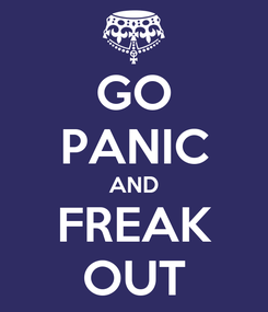 Poster: GO PANIC AND FREAK OUT