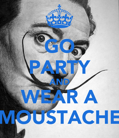 Poster: GO PARTY AND WEAR A MOUSTACHE