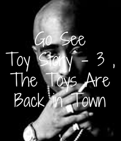 Poster: Go See Toy Story - 3 , The Toys Are Back in Town