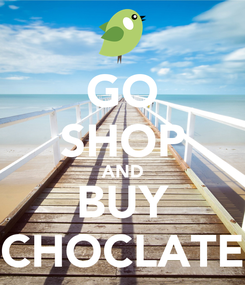 Poster: GO SHOP AND BUY CHOCLATE