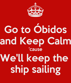 Poster: Go to Óbidos and Keep Calm 'cause We'll keep the  ship sailing