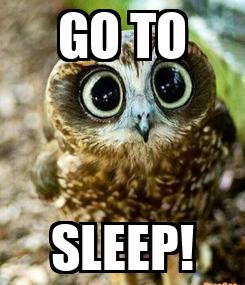 Poster: GO TO SLEEP!
