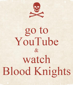 Poster: go to YouTube & watch Blood Knights