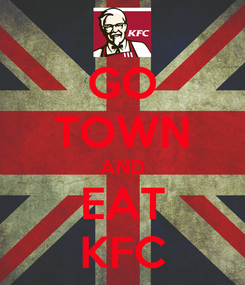 Poster: GO TOWN AND EAT KFC
