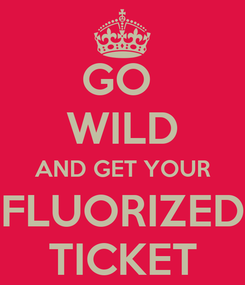 Poster: GO  WILD AND GET YOUR FLUORIZED TICKET