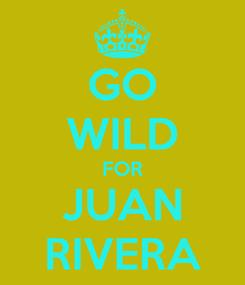 Poster: GO WILD FOR JUAN RIVERA