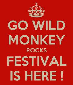 Poster: GO WILD MONKEY ROCKS FESTIVAL IS HERE !