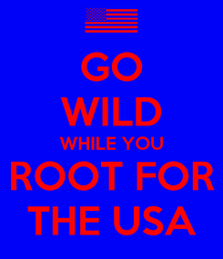 Poster: GO WILD WHILE YOU ROOT FOR THE USA