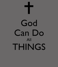 Poster: God Can Do All THINGS