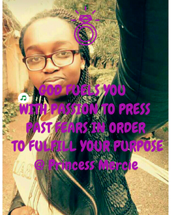 Poster: GOD FUELS YOU   WITH PASSION TO PRESS  PAST FEARS IN ORDER  TO FULFILL YOUR PURPOSE @ Princess Mercie