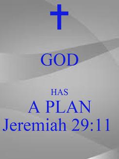 Poster: GOD  HAS A PLAN Jeremiah 29:11