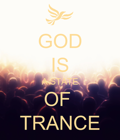 Poster: GOD IS A STATE OF  TRANCE