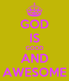 Poster: GOD IS GOOD AND AWESOME