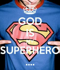 Poster: GOD IS MY SUPERHERO ....