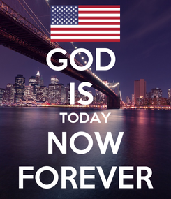 Poster: GOD  IS  TODAY NOW FOREVER