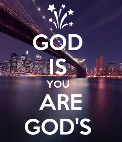 Poster: GOD  IS  YOU   ARE GOD'S