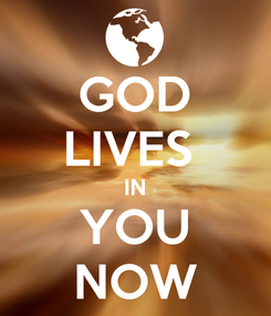Poster: GOD LIVES  IN YOU NOW