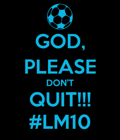 Poster: GOD, PLEASE DON'T QUIT!!! #LM10